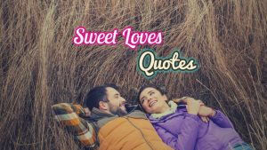 Love Quotes: Famous Sweet Love Quotes For All Time
