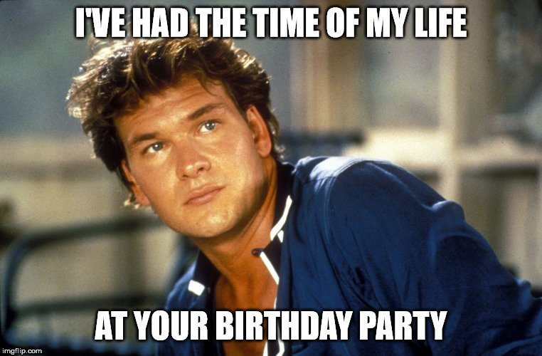 Swayze Time of your Life Birthday Meme