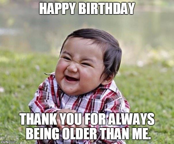Thank you for Always being older than me funny birthday meme