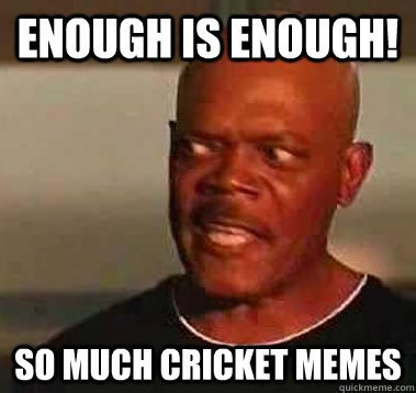Enough Is Enough So Much Cricket Memes Funny Image
