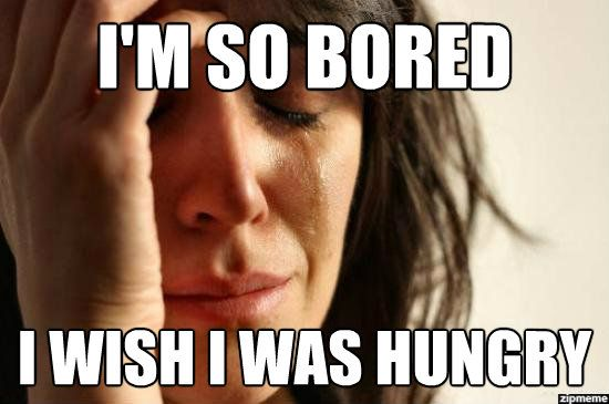 Funny Bored Meme I Am So Bored I Wish I Was Hungry Picture