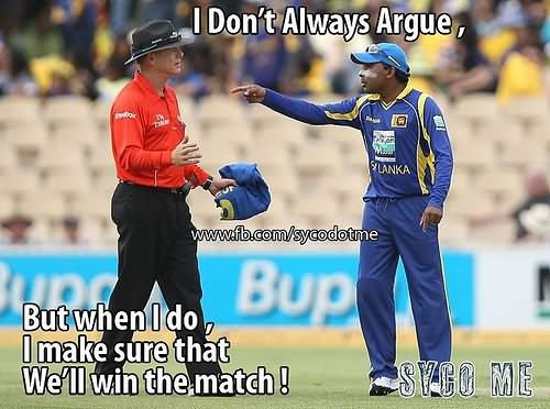 Funny Cricket Meme I Don't Always Argue Picture