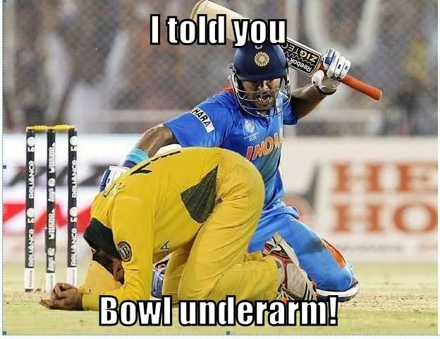 I Told You Bowl Underarm Funny Cricket Meme Photo