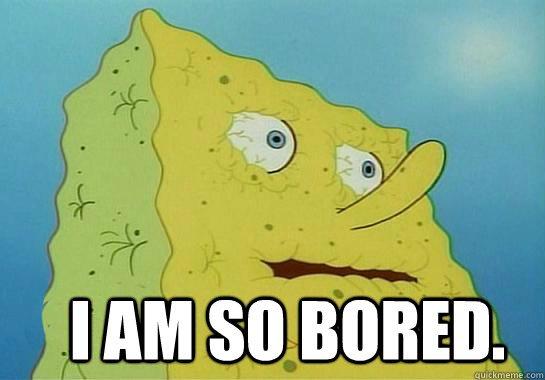 Spongebob Say I Am So Bored Very Funny Bored Meme Image
