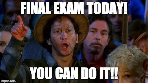 Final Exam Today You Can Do It Memes