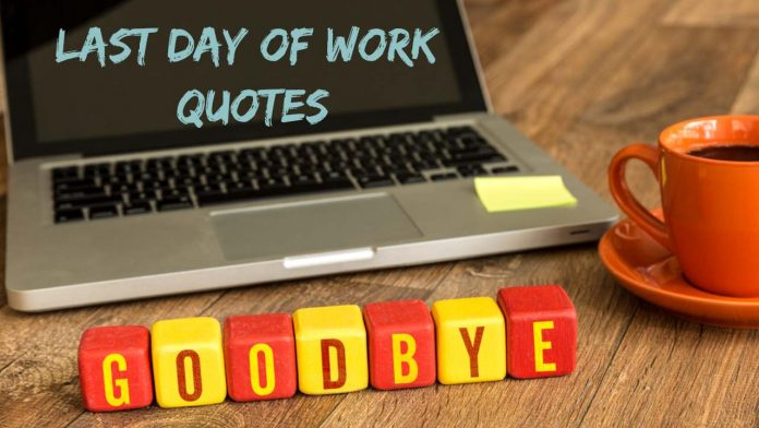 last day of work quotes